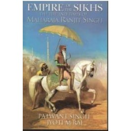 empire of the sikh the life and maharaja ranjit singh
