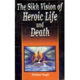 The sikh vision of heroic life